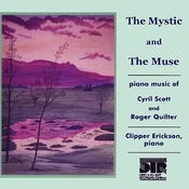 The Mystic and the Muse, Piano Music of Cyril Scott and Roger Quilter Songs
