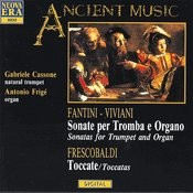 Fantini / Vivani: Sonatas for Trumpet and Organ / Frescobaldi: Tocatas Songs