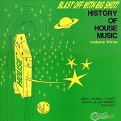 Blast Off With Bigshot! - History Of House Music Vol. 3 Songs