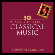50 Reasons To Love Classical (Digital Only) Songs
