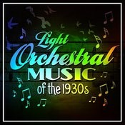 Light Orchestral Music Of The 1930s Songs