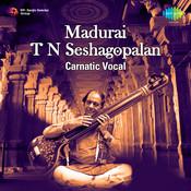 Madurai T N Seshagopalan Songs