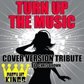 Turn Up The Music (Cover Version Tribute To Chris Brown) Songs