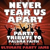 Never Tear Us Apart (Party Tribute To Paloma Faith) Song
