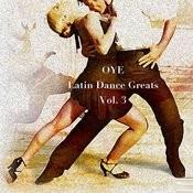 Oye: Latin Dance Greats, Vol. 3 Songs