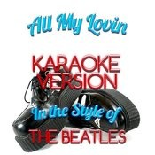 All My Lovin (In The Style Of The Beatles) [Karaoke Version] - Single Songs