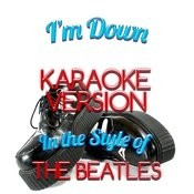 I'm Down (In The Style Of The Beatles) [Karaoke Version] - Single Songs