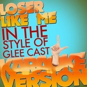 Loser Like Me (In The Style Of Glee Cast) [Karaoke Version] Song