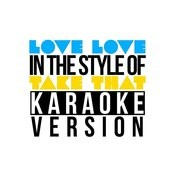 Love Love (In The Style Of Take That) [Karaoke Version] Song