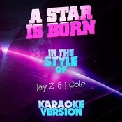 A Star Is Born (In The Style Of Jay Z & J Cole) [Karaoke Version] Song