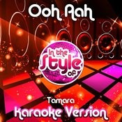 Ooh Aah (In The Style Of Tamara) [Karaoke Version] Song