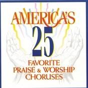 America's 25 Favorite Praise & Worship Choruses Songs