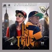 Is True (Feat. El Bird El Malcriado) Songs