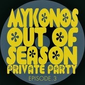 #mykonos Out Of Season Private Party - Episode.3 Songs