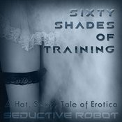 Sixty Shades Of Training (A Hot, Sexy Tale Of Erotica) Songs