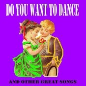 Do You Want To Dance Songs