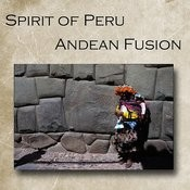 Spirit Of Peru - Andean Fusion Songs