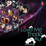 Love Me Thoda Aur - Love Songs Songs