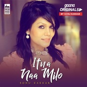 Itna Naa Milo Mp3 Song Download Gaana Originals By Sonu Kakkar Itna