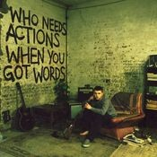 Who Needs Actions When You Got Words Songs