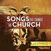 Songs That Changed The Church: Hymns Songs