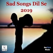 Sad Songs Dil Se 2019 Songs