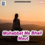 Mohabbat Me Bhail Maut Song