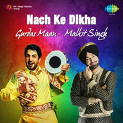 Nach Ke Dikha - Gurdas Maan And Malkit Singh Songs