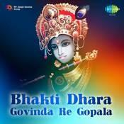 Bhakti Dhaara Govinda Re Gopala 1 Songs