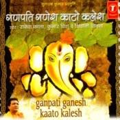 Ganpati Ganesh Kaato Kalesh Songs