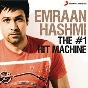 Emraan Hashmi: The # 1 Hit Machine Songs