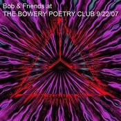 Bob & Friends At The Bowery Poetry Club 9/22/07 Songs