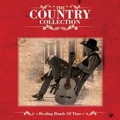 The Country Collection - Healing Hands Of Time Songs