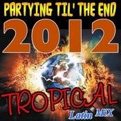 Partying Till The End 2012 (Merengue,Salsa,Reggaeton,Bachata) Songs
