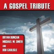 A Gospel Tribute To Bryan Duncan, Michael W. Smith And Bob Carlisle Songs