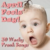 April Fools' Day! 30 Wacky Prank Songs Songs