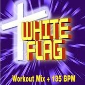 White Flag - Workout Mix + 135 Bpm Songs