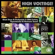 High Voltage! Giant Steps & Flashpoints In 20th-Century Experimental & Electronic Sound Songs