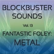 Blockbuster Sound Effects Vol. 13: Fantastic Foley: Metal Songs