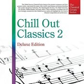 The Classical Great Series, Vol. 9: Chill Out Classics 2 (Deluxe Edition) Songs
