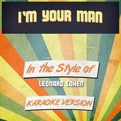 I'm Your Man (In The Style Of Leonard Cohen) [Karaoke Version] Song