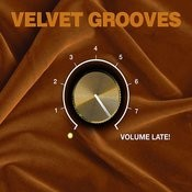 Velvet Grooves Volume Late! Songs