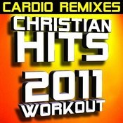 Christian Hits 2011 Workout – Cardio Remixes Songs
