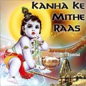 Kanha Ke Mithe Raas - Janmashtami Special Songs