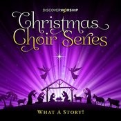 Christmas Choir Series: What A Story! Songs