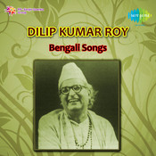 Bengali Songs Of Dilip Kumar Roy Songs