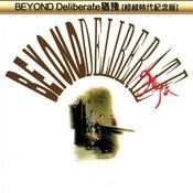 Beyond Deliberate You Yu ( Chao Yue Shi Dai Ji Nian Ban ) Songs