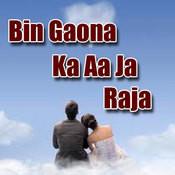 Bin Gaona Ka Aa Ja Raja Songs