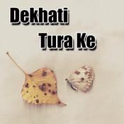 Dekhati Tura Ke Songs