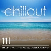 Chillout: 111 Pieces Of Classical Music For Relaxation Songs